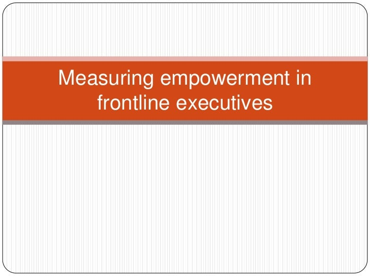 Measuring empowerment in   frontline executives