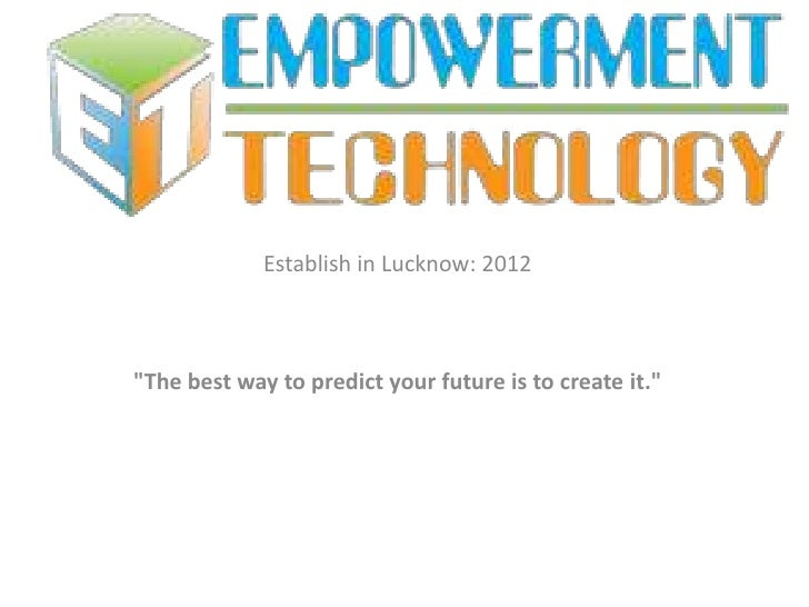 """Establish in Lucknow: 2012""""The best way to predict your future is to create it."""""""