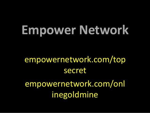 Empower Networkempowernetwork.com/top        secretempowernetwork.com/onl     inegoldmine