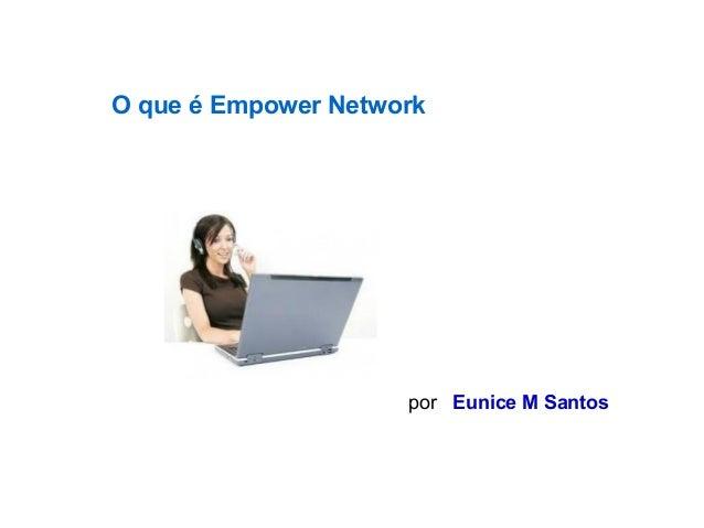 O que é Empower Network  por Eunice M Santos
