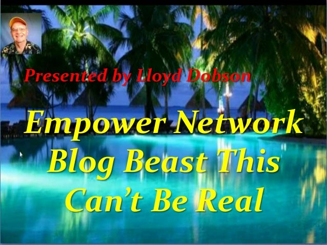Empower Network Blog Beast This Can't Be Real Presented by Lloyd Dobson