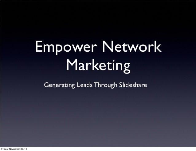 Empower Network Marketing Generating Leads Through Slideshare  Friday, November 29, 13
