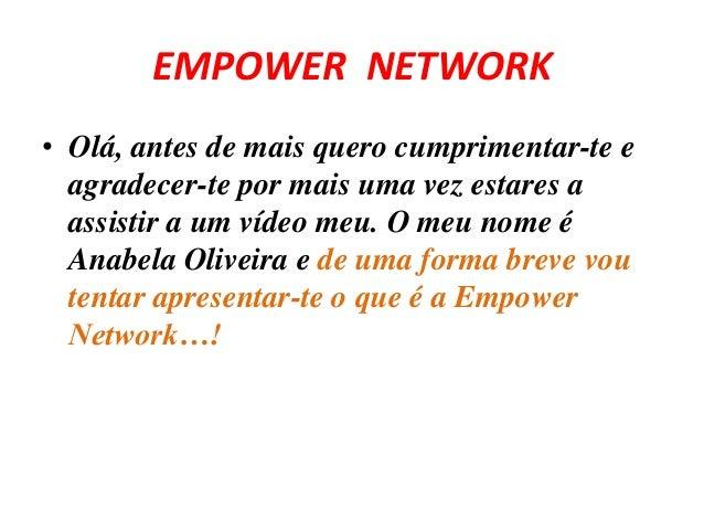 EMPOWER NETWORK  • Olá, antes de mais quero cumprimentar-te e  agradecer-te por mais uma vez estares a  assistir a um víde...