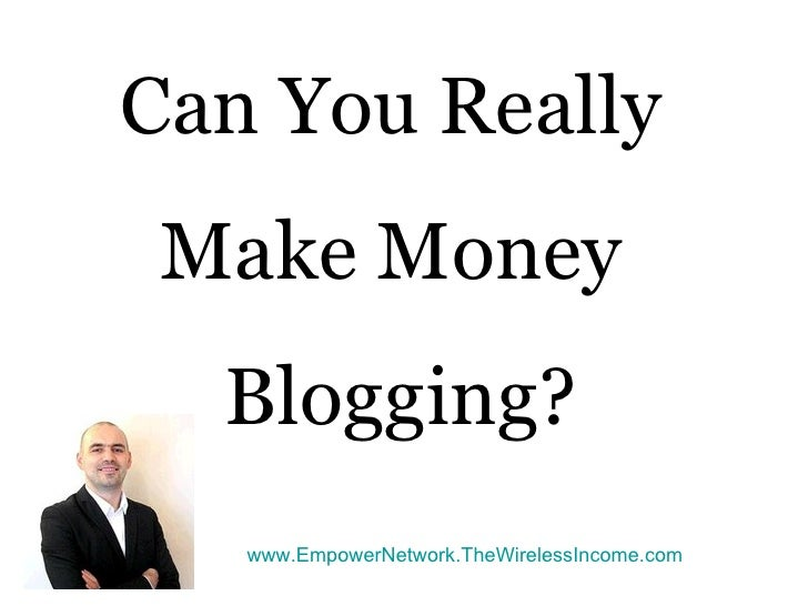 Can You Really Make Money  Blogging?   www.EmpowerNetwork.TheWirelessIncome.com