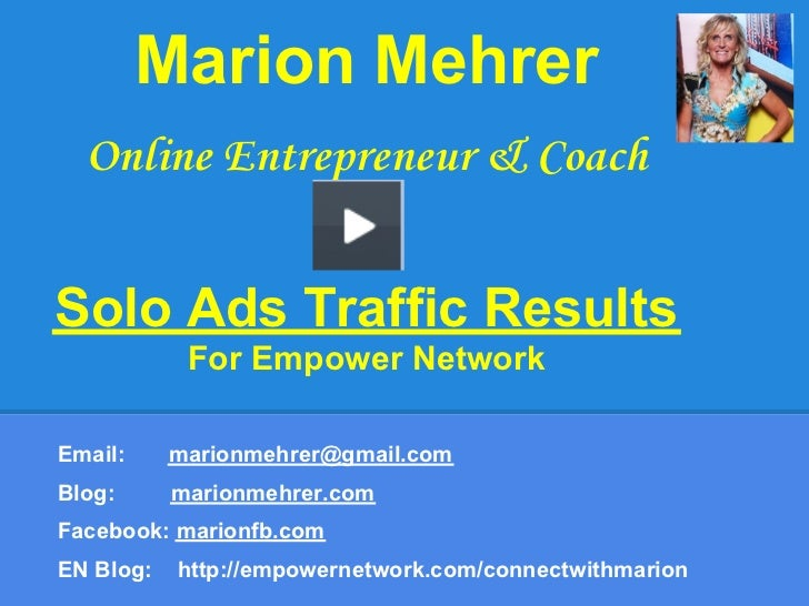 Marion Mehrer  Online Entrepreneur & CoachSolo Ads Traffic Results            For Empower NetworkEmail:     marionmehrer@g...