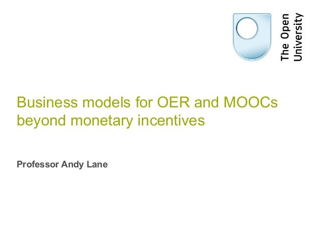 Business models for OER and MOOCs beyond monetary incentives Professor Andy Lane
