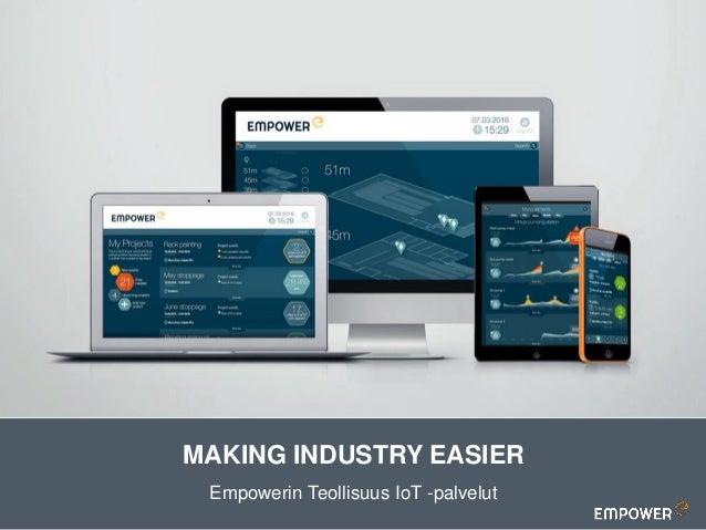 MAKING INDUSTRY EASIER Empowerin Teollisuus IoT -palvelut