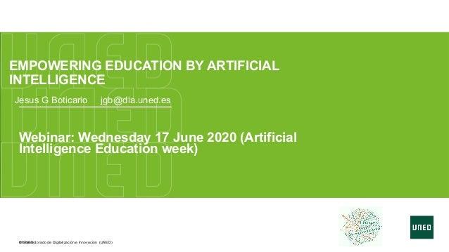 © UNED©Vicerrectorado de Digitalización e Innovación (UNED) EMPOWERING EDUCATION BY ARTIFICIAL INTELLIGENCE Webinar: Wedne...