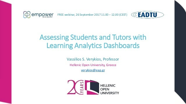 Assessing Students and Tutors with Learning Analytics Dashboards Vassilios S. Verykios, Professor Hellenic Open University...