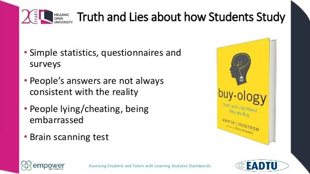 Assessing Students and Tutors with Learning Analytics Dashboards Truth and Lies about how Students Study • Simple statisti...