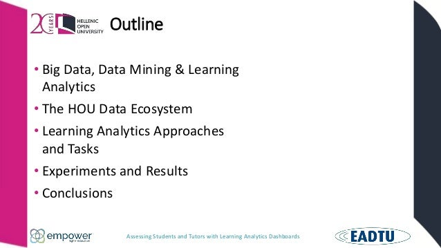 Assessing Students and Tutors with Learning Analytics Dashboards Outline • Big Data, Data Mining & Learning Analytics • Th...
