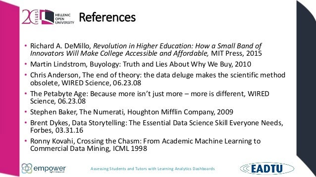 Assessing Students and Tutors with Learning Analytics Dashboards References • Richard A. DeMillo, Revolution in Higher Edu...