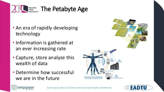 Assessing Students and Tutors with Learning Analytics Dashboards The Petabyte Age • An era of rapidly developing technolog...