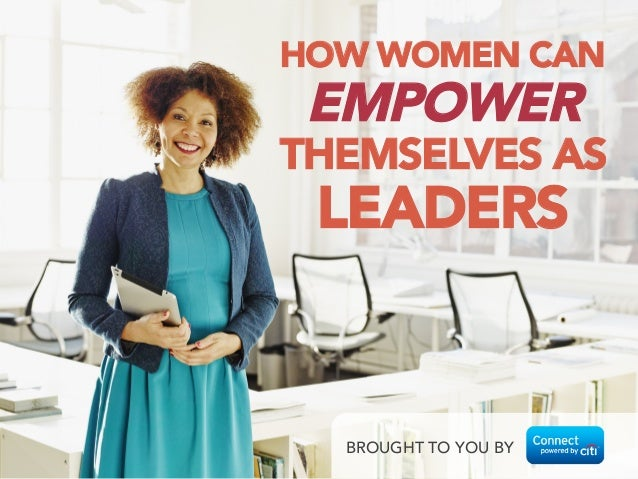 HOW WOMEN CAN  EMPOWER THEMSELVES AS LEADERS BROUGHT TO YOU BY