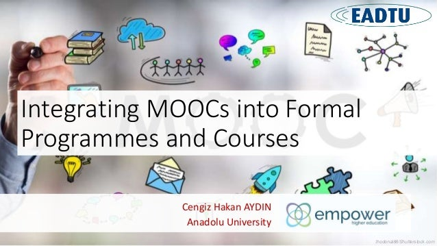 Integrating MOOCs into Formal Programmes and Courses Cengiz Hakan AYDIN Anadolu University thodonal88/Shutterstock.com