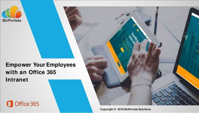 Empower Your Employees with an Office 365 Intranet Copyright © 2018 BizPortalsSolutions