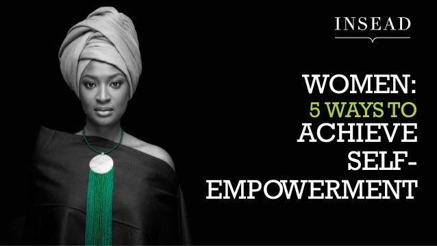 WOMEN: 5 WAYS TO ACHIEVE SELF- EMPOWERMENT