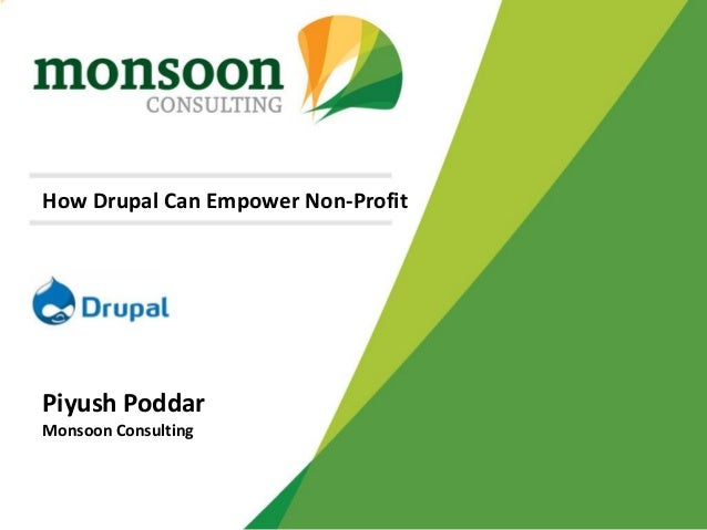 How Drupal Can Empower Non-Profit Piyush Poddar Monsoon Consulting