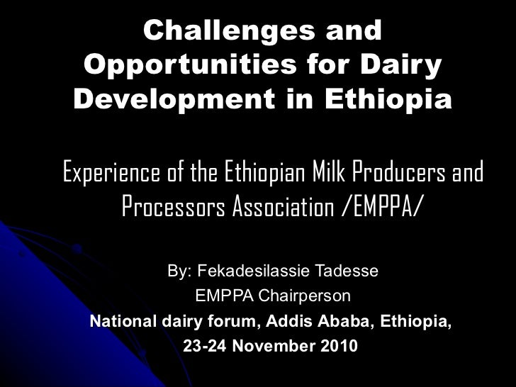 Challenges and Opportunities for Dairy Development in Ethiopia Experience of the Ethiopian Milk Producers and Processors A...