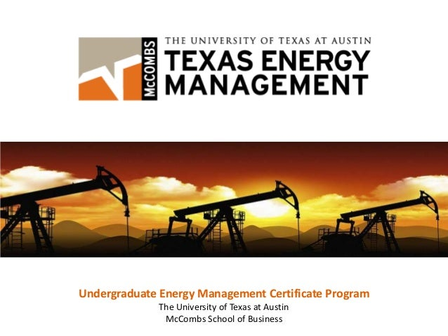 Undergraduate Energy Management Certificate Program              The University of Texas at Austin               McCombs S...