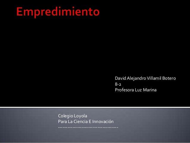 David Alejandro Villamil Botero                                   8-2                                   Profesora Luz Mari...