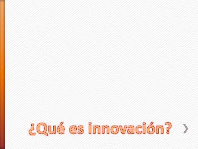 No necesitamos una definición exacta de INNOVACIÓN A observar…….. Vídeo 2: Tecnología o metodología