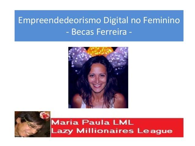 Empreendedeorismo Digital no Feminino - Becas Ferreira -