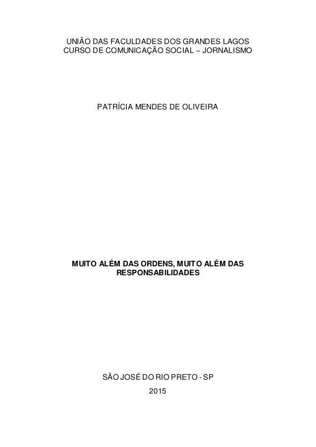 UNIÃO DAS FACULDADES DOS GRANDES LAGOS CURSO DE COMUNICAÇÃO SOCIAL – JORNALISMO PATRÍCIA MENDES DE OLIVEIRA MUITO ALÉM DAS...