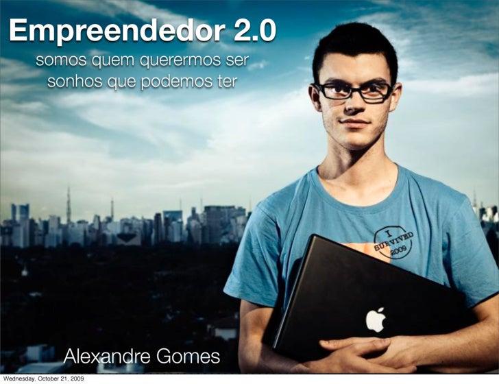 Empreendedor 2.0           somos quem querermos ser            sonhos que podemos ter                         Alexandre Go...