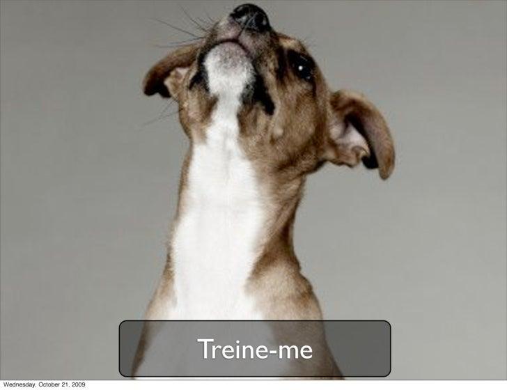 Treine-me Wednesday, October 21, 2009