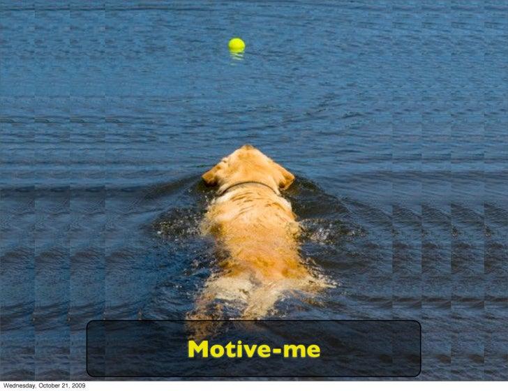 Motive-me Wednesday, October 21, 2009