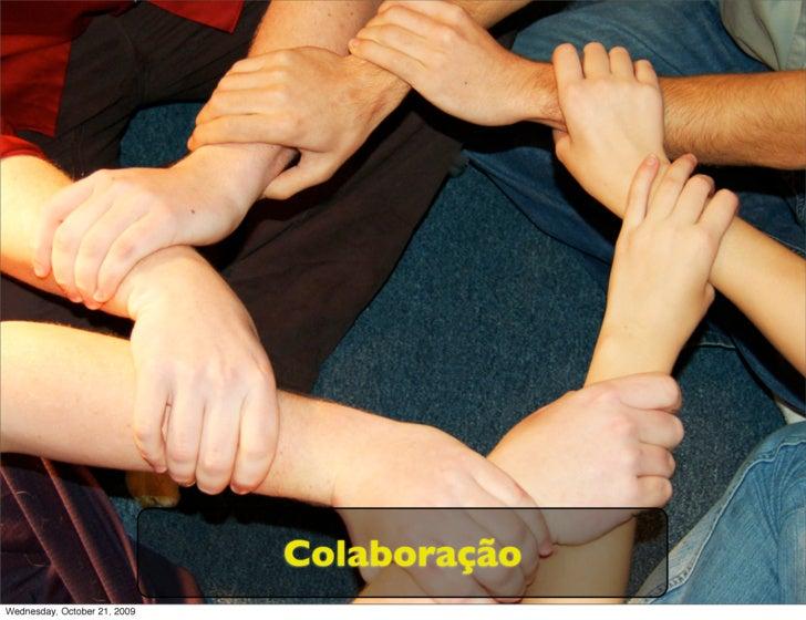 Colaboração Wednesday, October 21, 2009