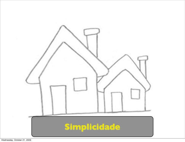 Simplicidade Wednesday, October 21, 2009