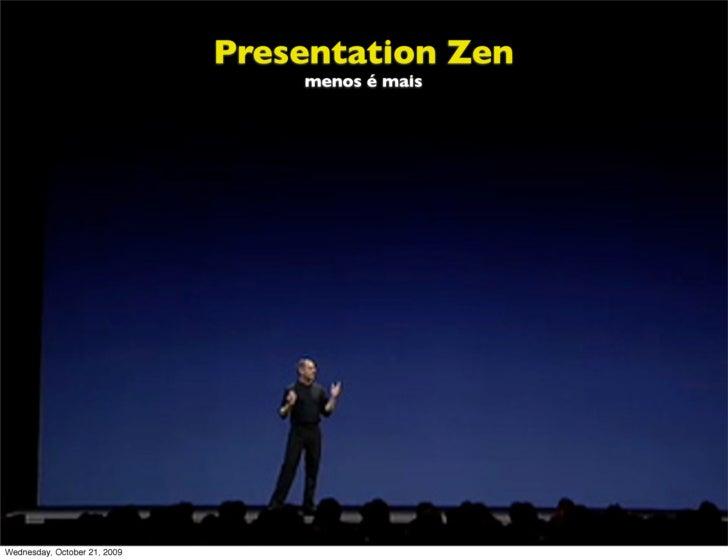 Presentation Zen                                   menos é mais     Wednesday, October 21, 2009