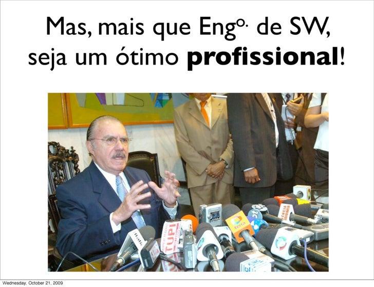 Mas, mais que    Eng                               de SW,                                  o.             seja um ótimo pr...