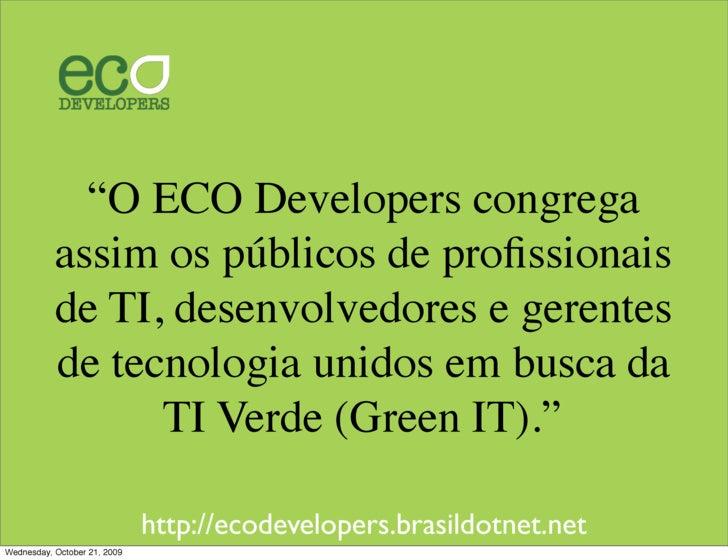 """""""O ECO Developers congrega            assim os públicos de profissionais            de TI, desenvolvedores e gerentes      ..."""