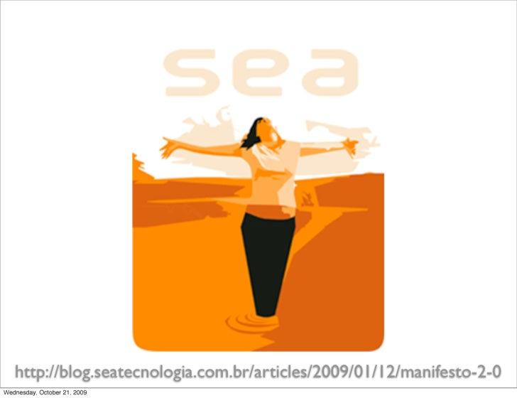http://blog.seatecnologia.com.br/articles/2009/01/12/manifesto-2-0 Wednesday, October 21, 2009