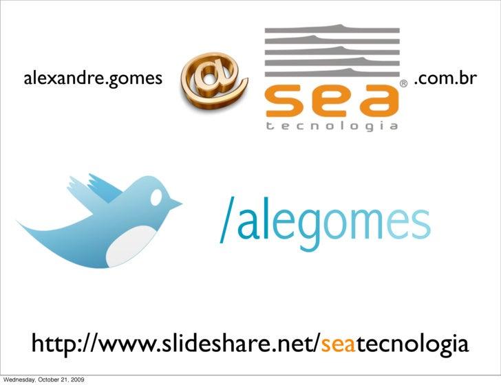 alexandre.gomes                      .com.br                                   /alegomes          http://www.slideshare.ne...