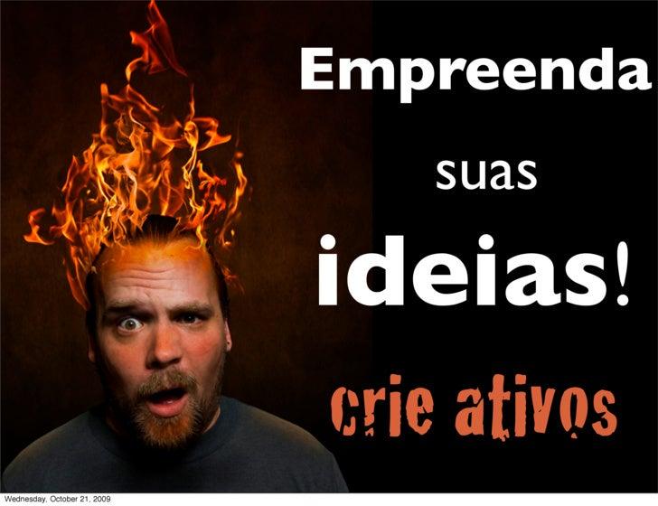 Empreenda                                   suas                               ideias!                               crie ...
