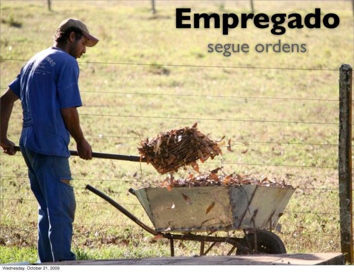 Empregado                                segue ordens     Wednesday, October 21, 2009