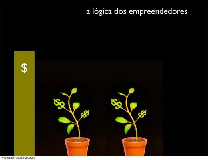 a lógica dos empreendedores                    $     Wednesday, October 21, 2009