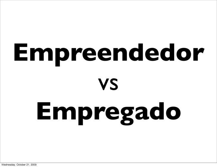 Empreendedor              vs          Empregado Wednesday, October 21, 2009