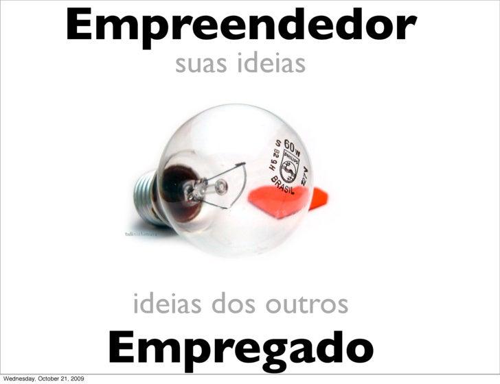 Empreendedor                                  suas ideias                                   ideias dos outros  Wednesday, ...