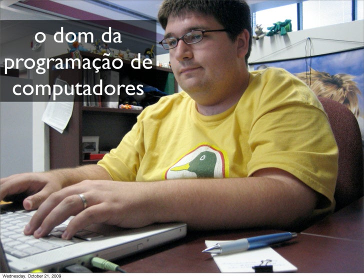o dom da programação de  computadores     Wednesday, October 21, 2009