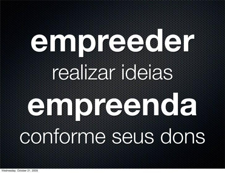 empreeder                               realizar ideias                    empreenda              conforme seus dons Wedne...
