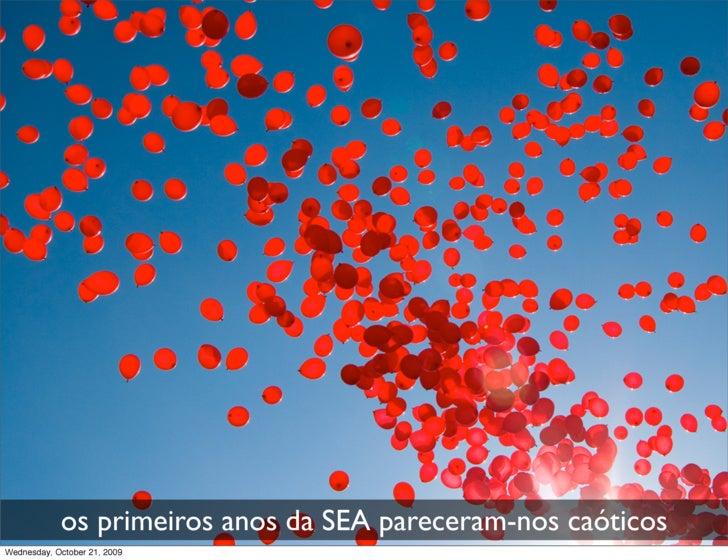 os primeiros anos da SEA pareceram-nos caóticos Wednesday, October 21, 2009