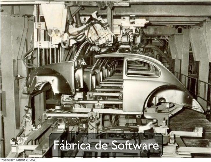 Fábrica de Software Wednesday, October 21, 2009