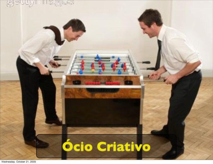 Ócio Criativo Wednesday, October 21, 2009