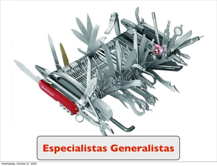 Especialistas Generalistas Wednesday, October 21, 2009