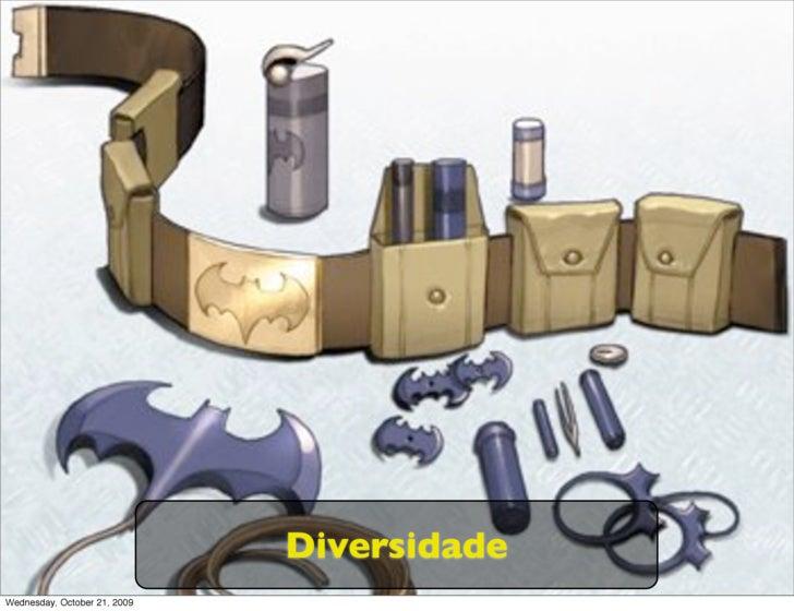 Diversidade Wednesday, October 21, 2009